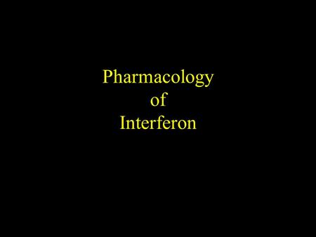 Pharmacology of Interferon. Interferon Natural Interferons Man Made Interferons (Recombinant)