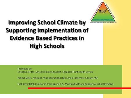 Improving School Climate by Supporting Implementation of Evidence Based Practices in High Schools Presented by: Christina Jordan, School Climate Specialist,