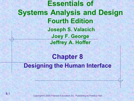 Copyright © 2009 Pearson Education, Inc. Publishing as Prentice Hall Essentials of Systems Analysis and Design Fourth Edition Joseph S. Valacich Joey F.