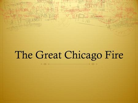 The Great Chicago Fire. Time line  October 7, 1871 Fire breaks out a lumber mill on the Near West Side of Chicago  October 8, 1871  Morning The October.