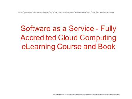 Cloud Computing- Software as a Service -SaaS- Specialist Level Complete Certification Kit - Study Guide Book and Online Course 1 Software as a Service.