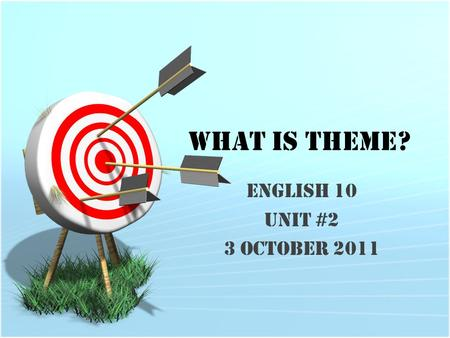 What is Theme? English 10 Unit #2 3 October 2011.