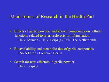 Main Topics of Research in the Health Part Effects of garlic powders and known compounds on cellular functions related to arteriosclerosis or inflammation.