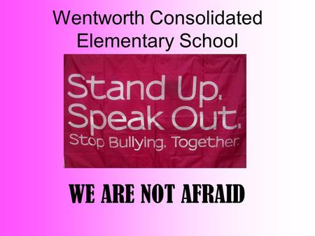 Wentworth Consolidated Elementary School WE ARE NOT AFRAID.