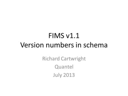 FIMS v1.1 Version numbers in schema Richard Cartwright Quantel July 2013.