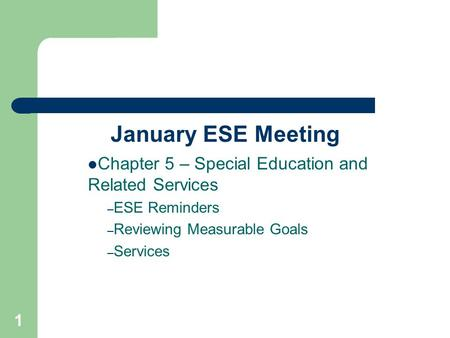 January ESE Meeting Chapter 5 – Special Education and Related Services – ESE Reminders – Reviewing Measurable Goals – Services 1.