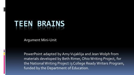 Argument Mini-Unit PowerPoint adapted by Amy Vujaklija and Jean Wolph from materials developed by Beth Rimer, Ohio Writing Project, for the National Writing.