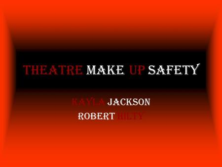 Theatre Make-Up Safety Kayla Jackson Robert Hilty.