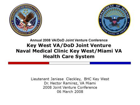 Annual 2008 VA/DoD Joint Venture Conference Key West VA/DoD Joint Venture Naval Medical Clinic Key West/Miami VA Health Care System Lieutenant Janiese.