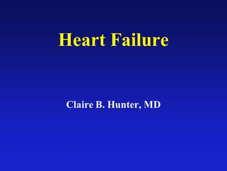 Heart Failure Claire B. Hunter, MD. Heart Failure is the inability of the heart to pump sufficient blood to the body tissue to meet ordinary metabolic.