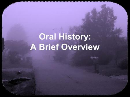 Oral History: A Brief Overview. (c) 2007 brainybetty.com ALL RIGHTS RESERVED. 2 Warm Up Activity I can remember when…