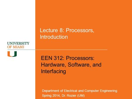 Lecture 8: Processors, Introduction EEN 312: Processors: Hardware, Software, and Interfacing Department of Electrical and Computer Engineering Spring 2014,