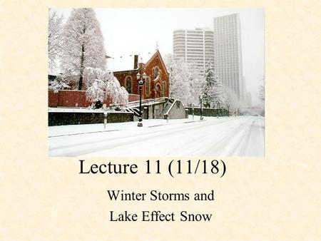 Lecture 11 (11/18) Winter Storms and Lake Effect Snow.