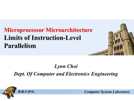 Microprocessor Microarchitecture Limits of Instruction-Level Parallelism Lynn Choi Dept. Of Computer and Electronics Engineering.