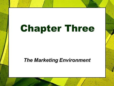 Chapter Three The Marketing Environment. 3-2 Marketing Environment  Consists of actors and forces outside the organization that affect management's ability.
