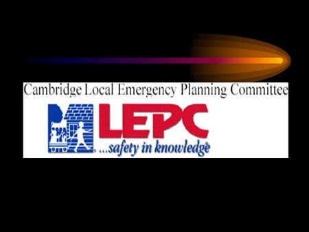 Linking With Your Community's Emergency Planning Program Capt. Gerry Mahoney LEPC Coordinator City of Cambridge.