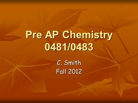 Pre AP Chemistry 0481/0483 C. Smith Fall 2012. Class Expectations 1.Follow all directions and instructions. 1.Follow all directions and instructions.