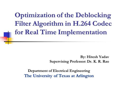 By: Hitesh Yadav Supervising Professor: Dr. K. R. Rao Department of Electrical Engineering The University of Texas at Arlington Optimization of the Deblocking.