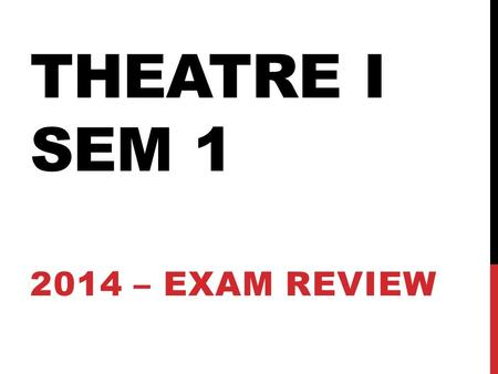 THEATRE I SEM 1 2014 – EXAM REVIEW. STAGE AREAS Know the definitions of the following: Back stage Wings Apron Greenroom Be able to identify the nine stage.