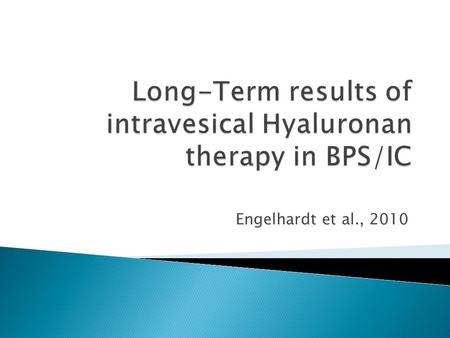 Engelhardt et al., 2010. 70 pat. With BPS and HA therapy between 2001 and 2003 received a questionnaire (VAS) to evaluate the present status (at 2008)