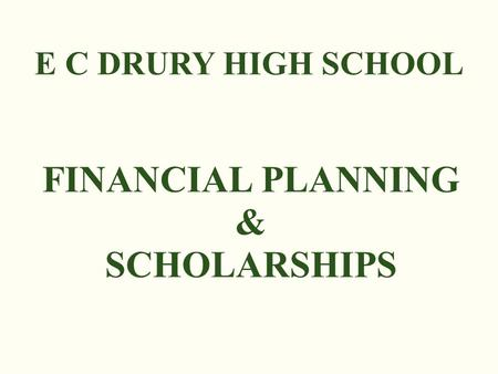 E C DRURY HIGH SCHOOL FINANCIAL PLANNING & SCHOLARSHIPS.