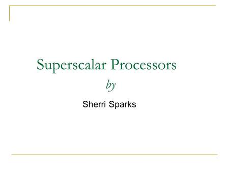 Superscalar Processors by Sherri Sparks. Overview 1.What are superscalar processors? 2.Program Representation, Dependencies, & Parallel Execution 3.Micro.