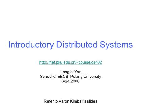 Introductory Distributed Systems  Hongfei Yan School of EECS, Peking University 6/24/2008 Refer to Aaron Kimball's slides.