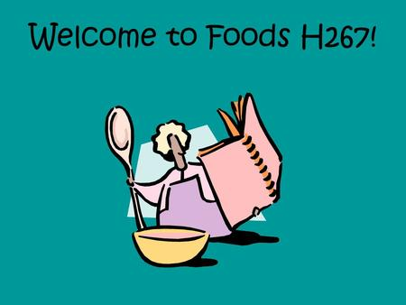 Welcome to Foods H267!. Welcome to Foods!!! Today: –Note card –Kitchen Contract –What will we learn this semester? –Intros –Summer paper game.