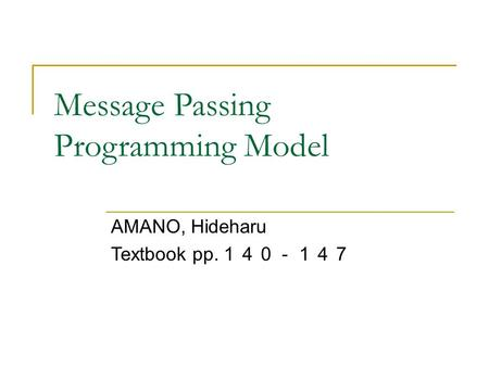 Message Passing Programming Model AMANO, Hideharu Textbook pp. 140-147.