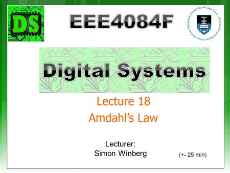 Lecturer: Simon Winberg Lecture 18 Amdahl's Law (+- 25 min)