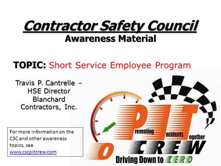 Contractor Safety Council Awareness Material TOPIC: TOPIC: Short Service Employee Program For more information on the CSC and other awareness topics, see.
