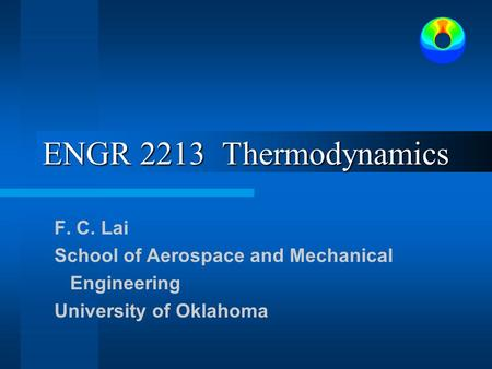 ENGR 2213 Thermodynamics F. C. Lai School of Aerospace and Mechanical Engineering University of Oklahoma.