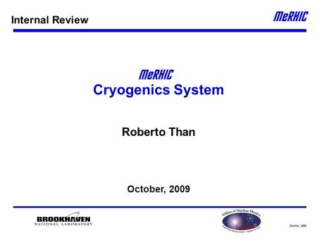 October, 2009 Cryogenics System Roberto Than October, 2009 Internal Review.