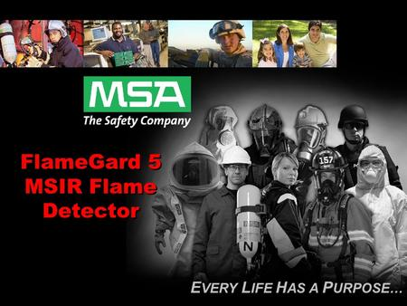 E VERY L IFE H AS A P URPOSE… FlameGard 5 MSIR Flame Detector.