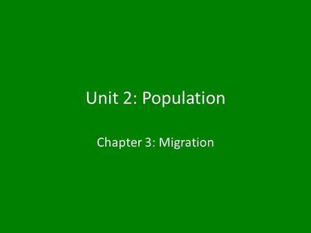 Unit 2: Population Chapter 3: Migration. Migration 3 Reasons people migrate: ①Economic Opportunity ②Cultural Freedom ③Environmental Comfort Migration.