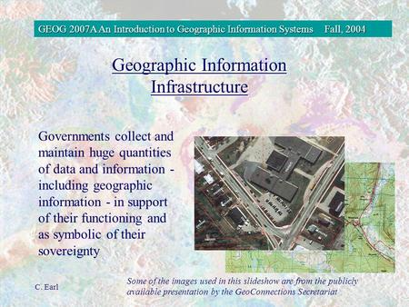 GEOG 2007A An Introduction to Geographic Information SystemsFall, 2004 C. Earl Governments collect and maintain huge quantities of data and information.