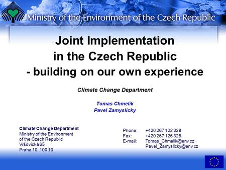 Joint Implementation in the Czech Republic - building on our own experience Climate Change Department Tomas Chmelik Pavel Zamyslicky Climate Change Department.
