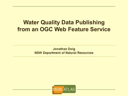 Water Quality Data Publishing from an OGC Web Feature Service Jonathan Doig NSW Department of Natural Resources.