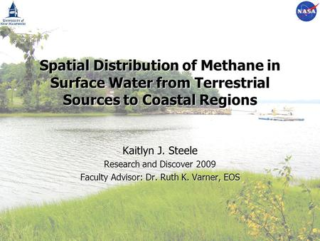 Spatial Distribution of Methane in Surface Water from Terrestrial Sources to Coastal Regions Kaitlyn J. Steele Research and Discover 2009 Faculty Advisor: