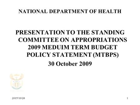 2015/10/261 NATIONAL DEPARTMENT OF HEALTH PRESENTATION TO THE STANDING COMMITTEE ON APPROPRIATIONS 2009 MEDUIM TERM BUDGET POLICY STATEMENT (MTBPS) 30.