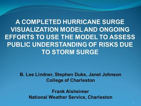 A COMPLETED HURRICANE SURGE VISUALIZATION MODEL AND ONGOING EFFORTS TO USE THE MODEL TO ASSESS PUBLIC UNDERSTANDING OF RISKS DUE TO STORM SURGE B. Lee.