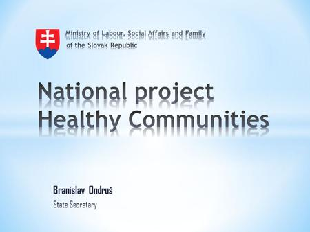 Branislav Ondruš State Secretary. + Improvement of Public Health – contageous diseases, immunization of children and adults + Improvement of hygienics.
