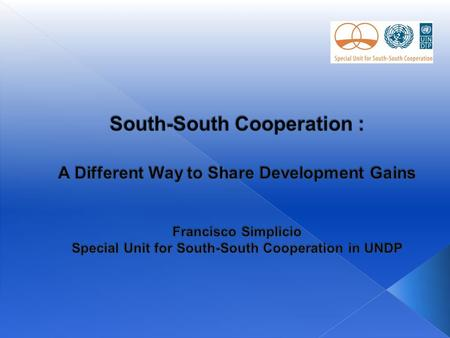 SSC? South-South Cooperation covers a scope much vaster than Development Cooperation (which is limited to ODA) SSC is a political space:  for developing.