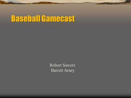 Baseball Gamecast Robert Sawers Barrett Arney. The Gamecast Provides live updates and a complete summary of a baseball game, including: The players and.