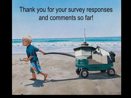 Thank you for your survey responses and comments so far!