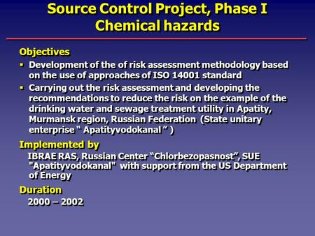 Source Control Project, Phase I Chemical hazards Objectives  Development of the of risk assessment methodology based on the use of approaches of ISO 14001.