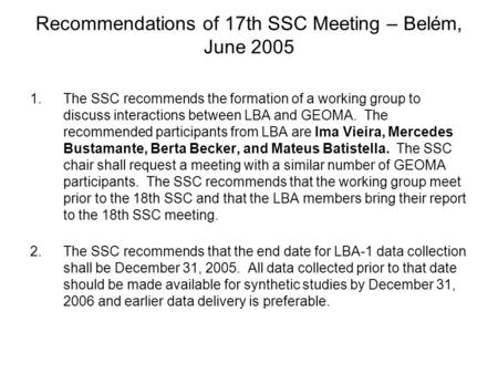 Recommendations of 17th SSC Meeting – Belém, June 2005 1.The SSC recommends the formation of a working group to discuss interactions between LBA and GEOMA.
