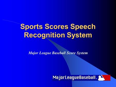 Sports Scores Speech Recognition System Major League Baseball Score System.