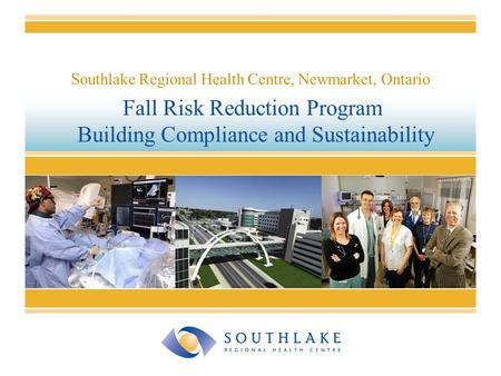 Fall Risk Reduction Program Building Compliance and Sustainability Southlake Regional Health Centre, Newmarket, Ontario.