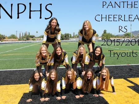 NPHS PANTHER CHEERLEADE RS 2015/2016 Tryouts. Introductions Carly Adams, Dean of Activities Kristen Skaff, Cheer Advisor.